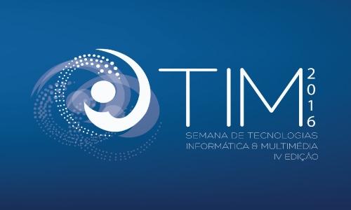 Semana TIM - Tecnologias, Informática e Multimédia